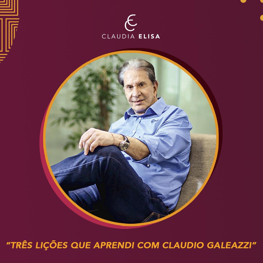 Três lições que aprendi com Cláudio Galeazzi